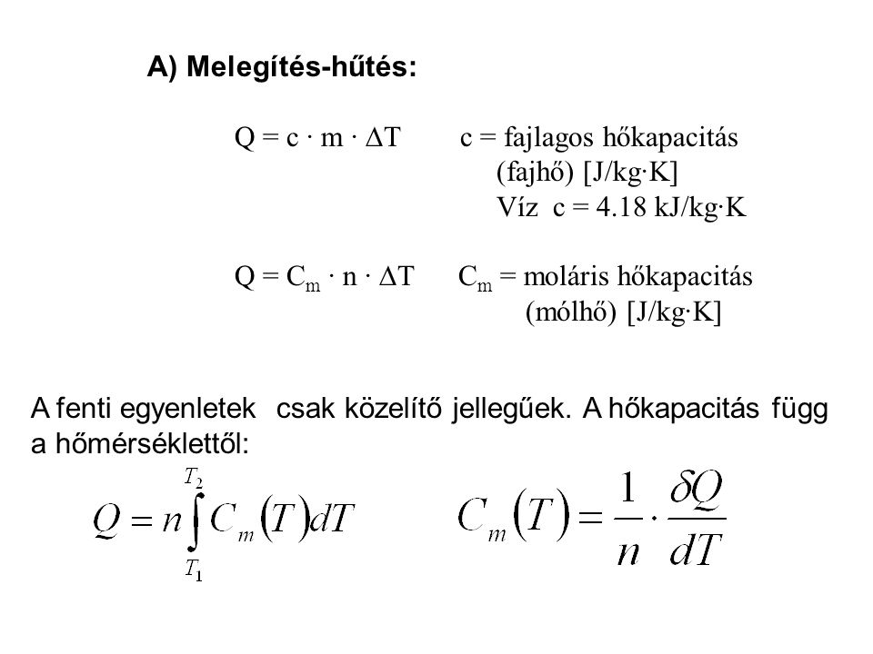 A) Melegítés-hűtés: Q = c · m · T c = fajlagos hőkapacitás (fajhő) [J/kg·K] Víz c = 4.18 kJ/kg·K.